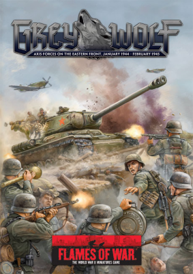 Flames of War: Grey Wolf – Axis Forces on the Eastern Front, January 1944-February 1945