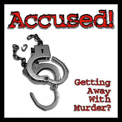 Accused! Getting Away With Murder?